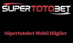 Süpertotobet Mobil Bilgiler